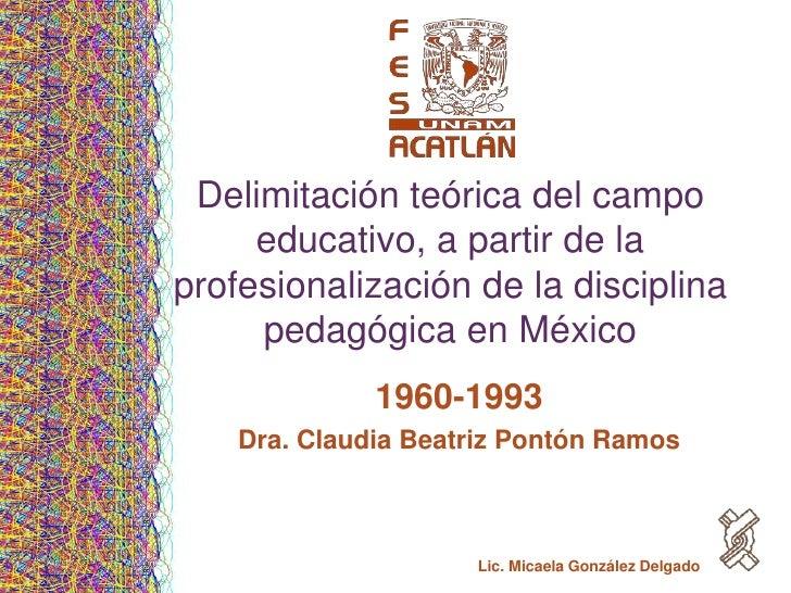 Delimitación teórica del campo     educativo, a partir de laprofesionalización de la disciplina     pedagógica en México  ...