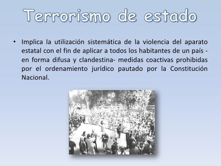 Terrorismo de estado<br />Implica la utilización sistemática de la violencia del aparato estatal con el fin de aplicar a t...
