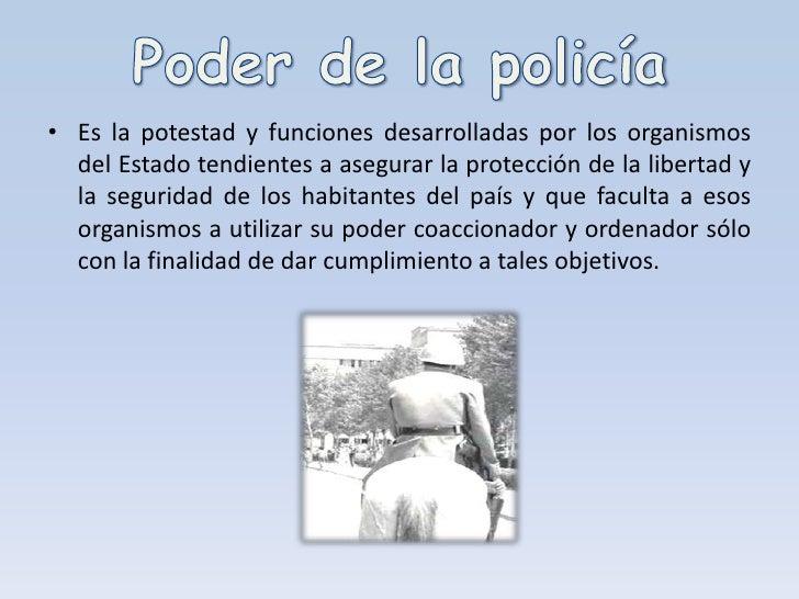 Poder de la policía<br />Es la potestad y funciones desarrolladas por los organismos del Estado tendientes a asegurar la p...