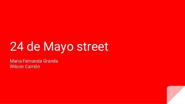 24 de Mayo street Maria Fernanda Granda Wilson Carri�n