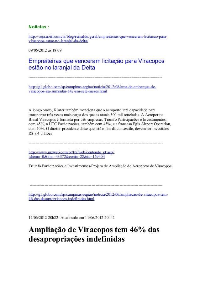 Noticias :http://veja.abril.com.br/blog/reinaldo/geral/empreiteiras-que-venceram-licitacao-para-viracopos-estao-no-laranja...