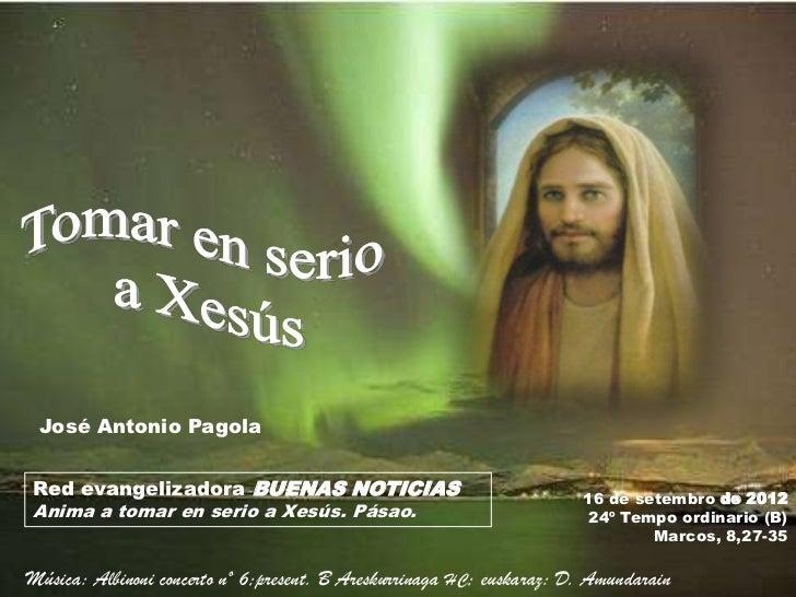 José Antonio PagolaRed evangelizadora BUENAS NOTICIAS                                     16 de setembro de 2012Anima a to...
