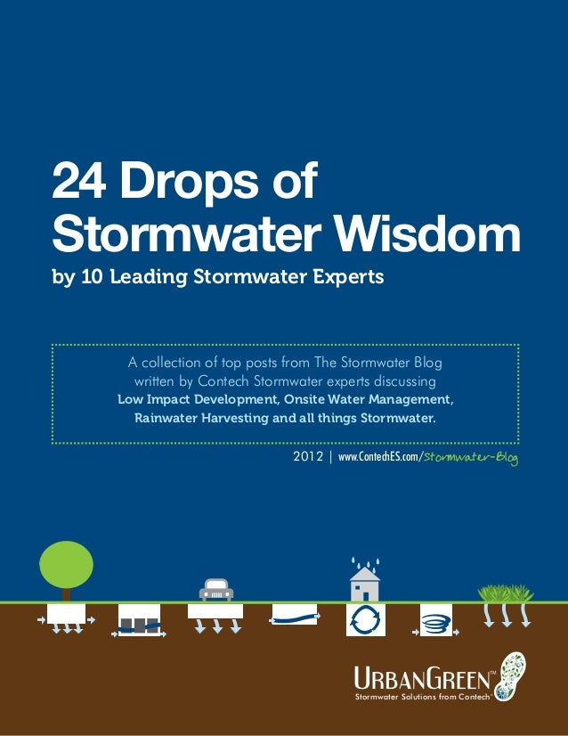 24 Drops of  Stormwater Wisdom  A collection of top posts from The Stormwater Blog  written by Contech Stormwater experts ...