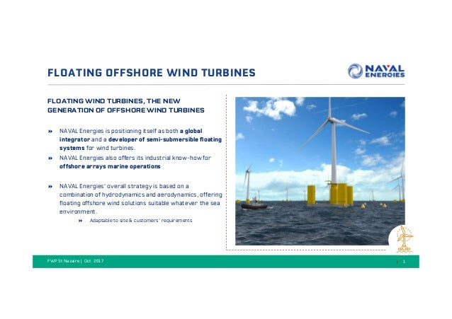 FLOATING OFFSHORE WIND TURBINES FLOATING WIND TURBINES, THE NEW GENERATION OF OFFSHORE WIND TURBINES NAVAL Energies is pos...