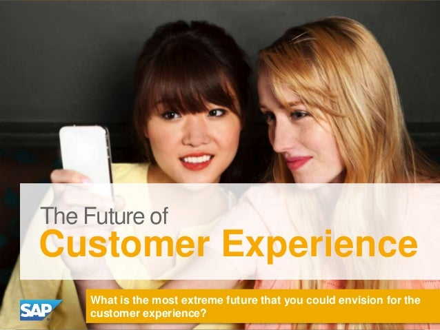 The Future of  Customer Experience What is the most extreme future that you could envision for the customer experience? ©©...