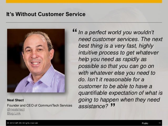 """It's Without Customer Service  """" In a perfect world you wouldn't need customer services. The next  Neal Shact Founder and ..."""