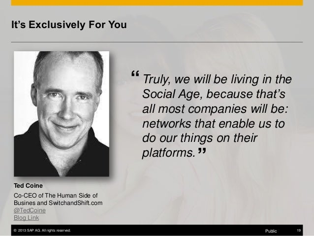 """It's Exclusively For You  """" Truly, we will be living in the Social Age, because that's all most companies will be: network..."""