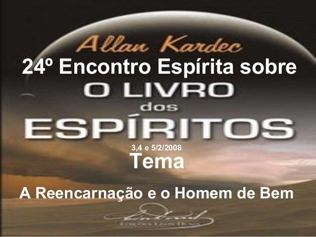24º Encontro Espírita sobre Tema A Reencarnação e o Homem de Bem 3,4 e 5/2/2008