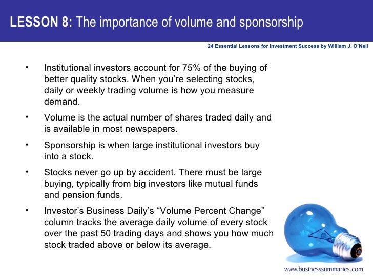 LESSON 8:  The importance of volume and sponsorship <ul><li>Institutional investors account for 75% of the buying of bette...