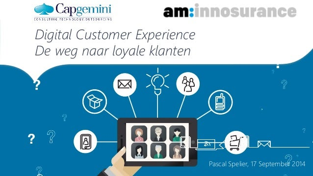 Pascal Spelier, 17 September 2014  Digital Customer Experience  De weg naar loyale klanten