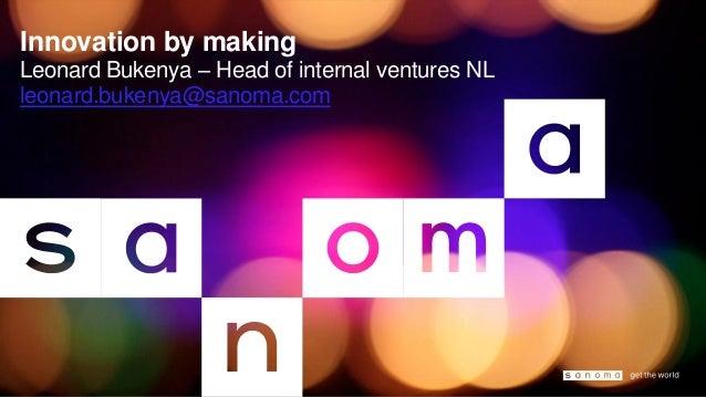 Innovation by making Leonard Bukenya – Head of internal ventures NL leonard.bukenya@sanoma.com