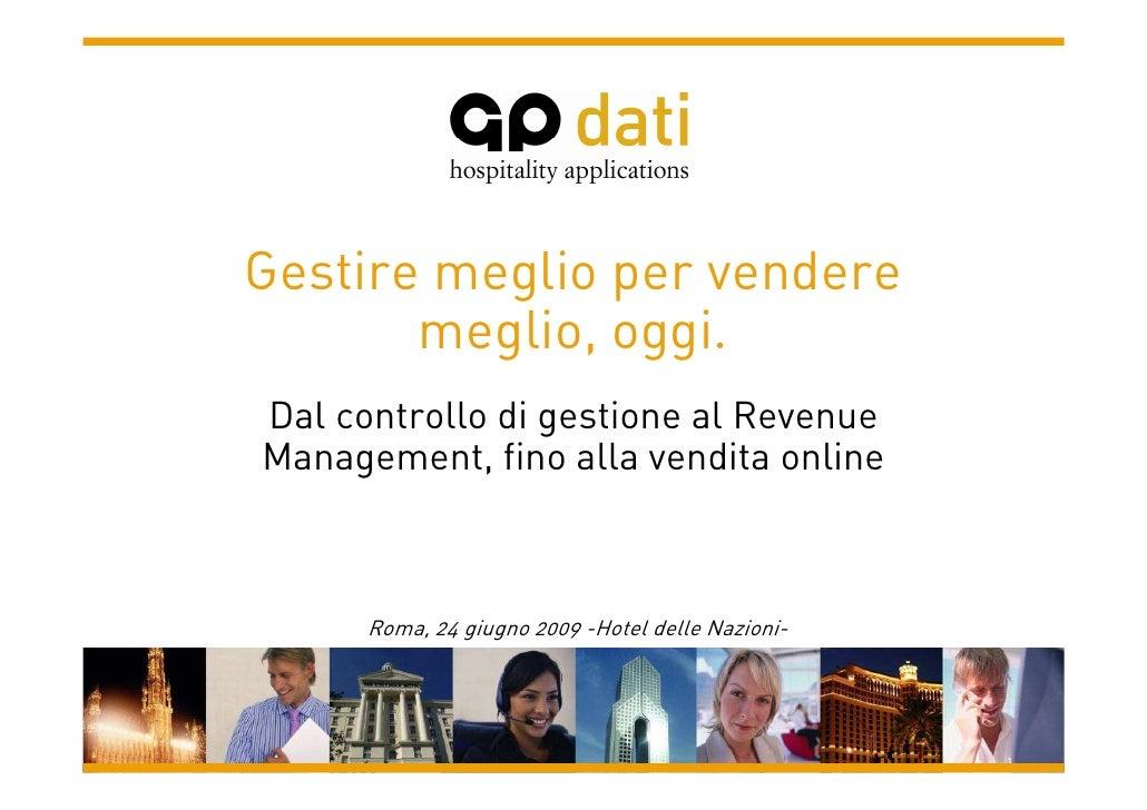 Gestire meglio per vendere        meglio, oggi. Dal controllo di gestione al Revenue Management, fino alla vendita online ...