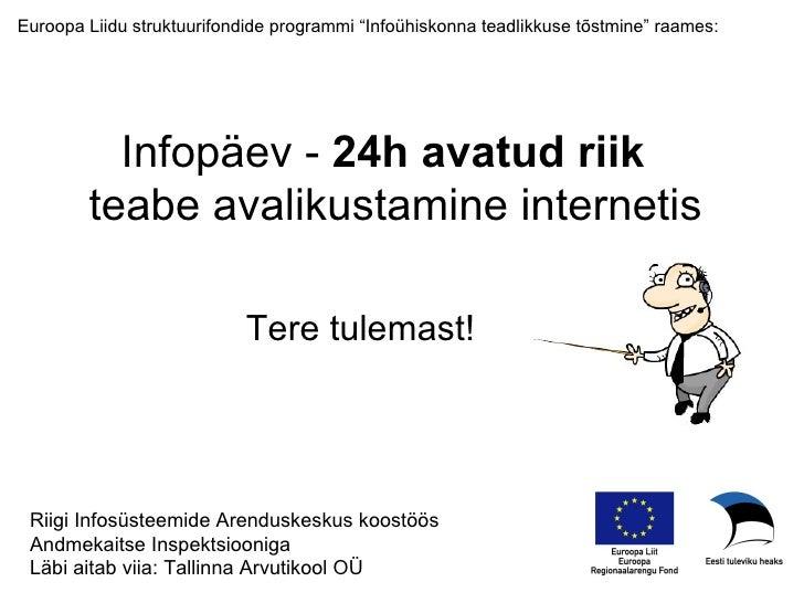 """Infopäev -  24h avatud riik   teabe avalikustamine internetis Tere tulemast! Euroopa Liidu struktuurifondide programmi """"In..."""