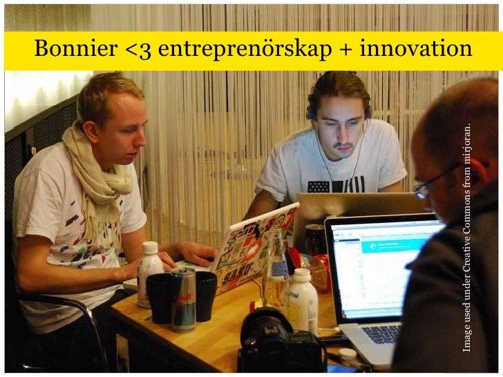 Bonnier &lt;3 entreprenörskap + innovation <br />Image used under Creative Commons frommirjoran.<br />