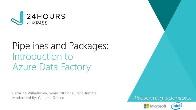 Cathrine Wilhelmsen, Senior BI Consultant, Inmeta Moderated By: Giuliana Grecco Pipelines and Packages: Introduction to Az...