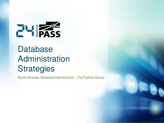 Database Administration Strategies Murilo Miranda, Database Administrator – The Pythian Group