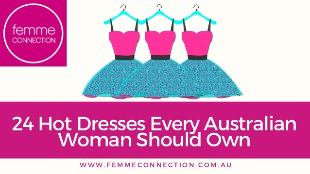 24 Hot Dresses Every Australian Woman Should Own W W W . F E M M E C O N N E C T I O N . C O M . A U