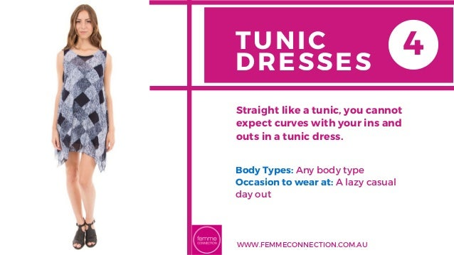 02 TUNIC DRESSES Body Types: Any body type Occasion to wear at: A lazy casual day out Straight like a tunic, you cannot ex...