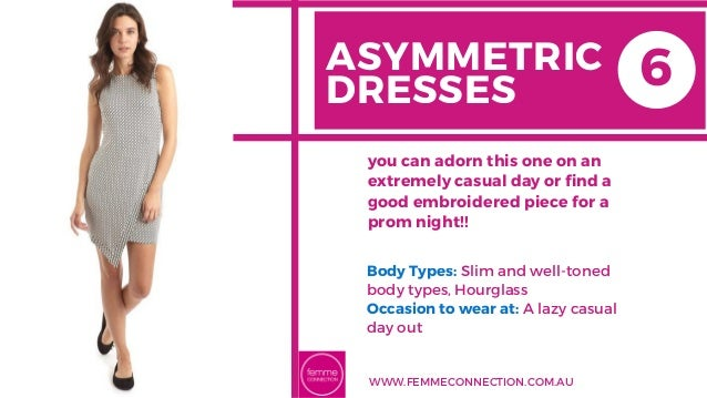 ASYMMETRIC DRESSES Body Types:Slim and well-toned body types, Hourglass Occasion to wear at: A lazy casual day out you ca...