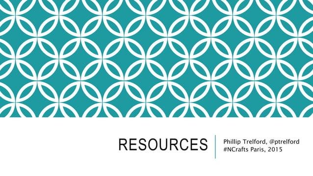 RESOURCES Phillip Trelford, @ptrelford #NCrafts Paris, 2015
