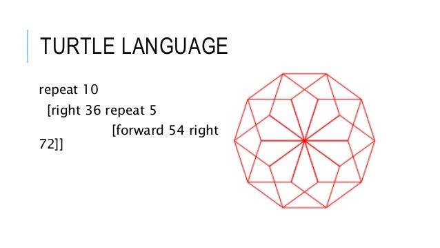 TURTLE LANGUAGE repeat 10 [right 36 repeat 5 [forward 54 right 72]]