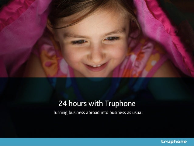 24 hours with Truphone Turning business abroad into business as usual