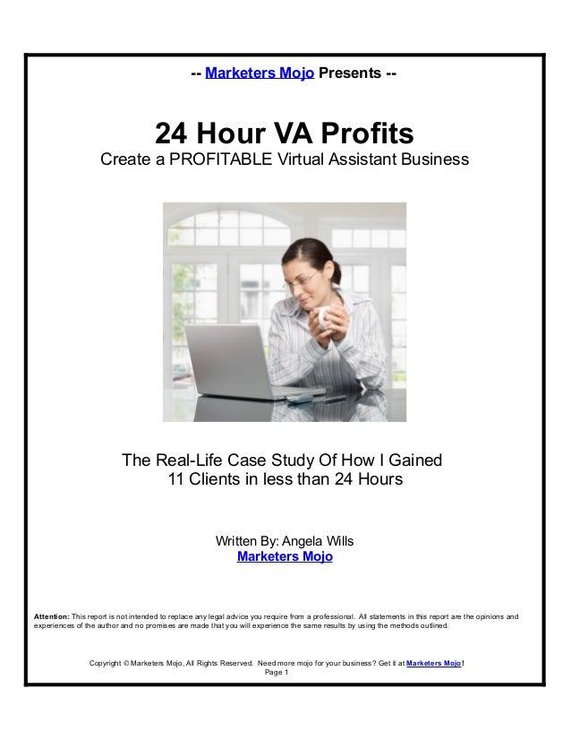 -- Marketers Mojo Presents -- 24 Hour VA Profits Create a PROFITABLE Virtual Assistant Business The Real-Life Case Study O...