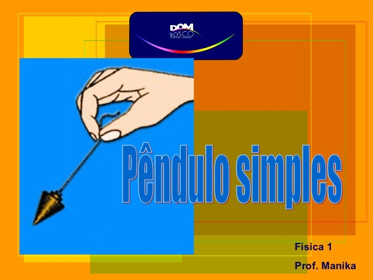 Pêndulo simples Física 1  Prof. Manika