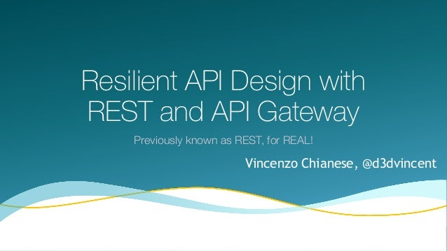 Resilient API Design with REST and API Gateway Previously known as REST, for REAL! 1 Vincenzo Chianese, @d3dvincent