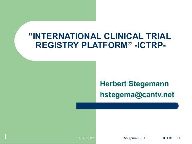 """INTERNATIONAL CLINICAL TRIAL      REGISTRY PLATFORM"" -ICTRP-                          Herbert Stegemann                  ..."