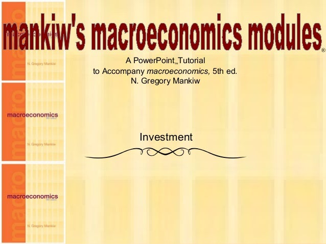 Chapter Seventeen 1 A PowerPoint™Tutorial to Accompany macroeconomics, 5th ed. N. Gregory Mankiw ® Investment