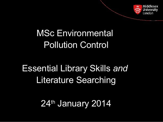 MSc Environmental Pollution Control Postgraduate Course Feedback  Essential Library Skills and Literature Searching 24th J...