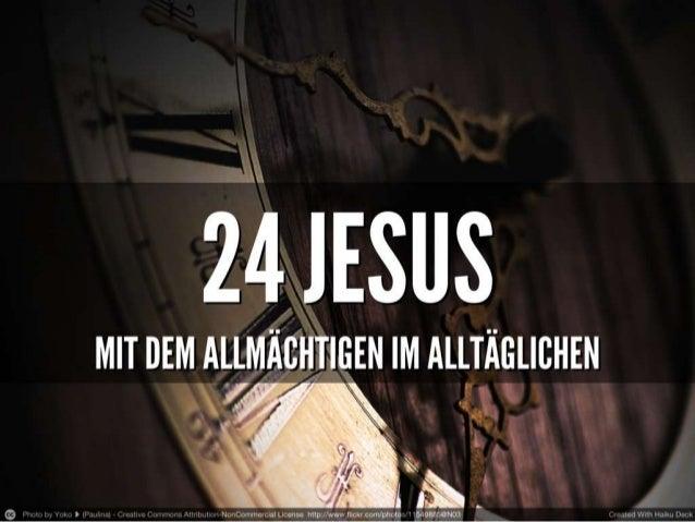 24 Jesus - Mit dem Allmächtigen im Alltäglichen