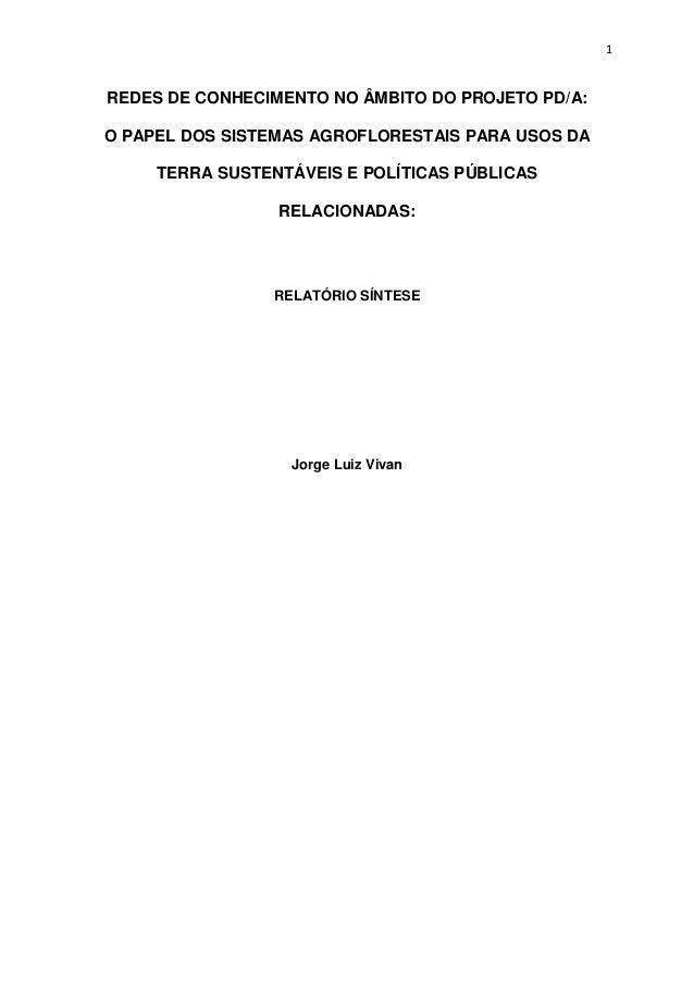 1 REDES DE CONHECIMENTO NO ÂMBITO DO PROJETO PD/A: O PAPEL DOS SISTEMAS AGROFLORESTAIS PARA USOS DA TERRA SUSTENTÁVEIS E P...