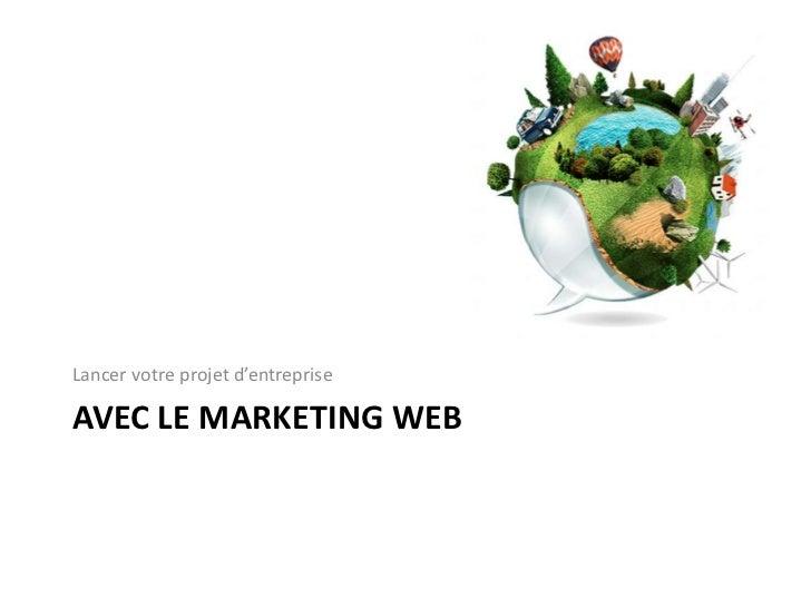 Lancer votre projet d'entrepriseAVEC LE MARKETING WEB
