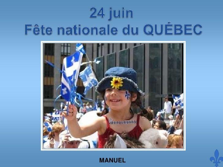 24 juin Fête nationale du QUÉBEC<br />MANUEL<br />