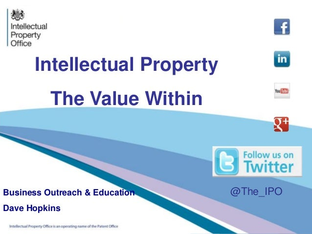 Intellectual Property The Value Within Business Outreach & Education Dave Hopkins @The_IPO
