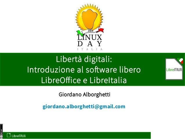 2016 Giordano Alborghetti Libertà digitali: Introduzione al software libero LibreOffice e LibreItalia giordano.alborghetti...