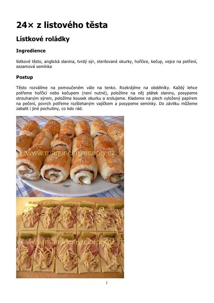 24× z listového těstaLístkové roládkyIngrediencelístkové těsto, anglická slanina, tvrdý sýr, sterilované okurky, hořčice, ...