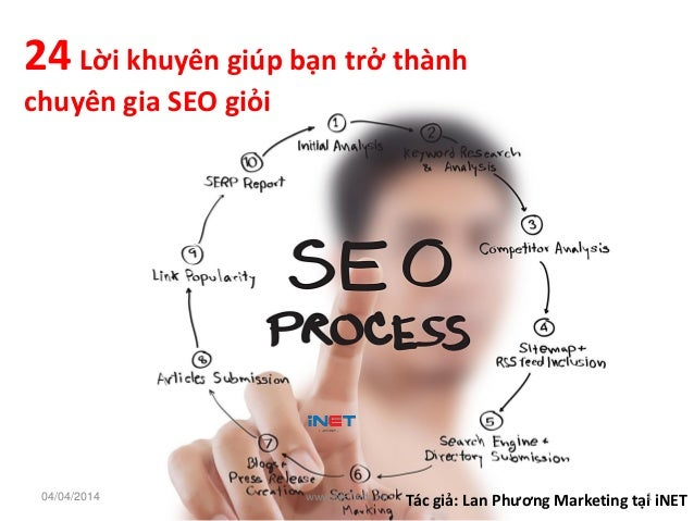 24 Lời khuyên giúp bạn trở thành chuyên gia SEO giỏi Tác giả: Lan Phương Marketing tại iNET04/04/2014 www.iNET.edu.vn 1