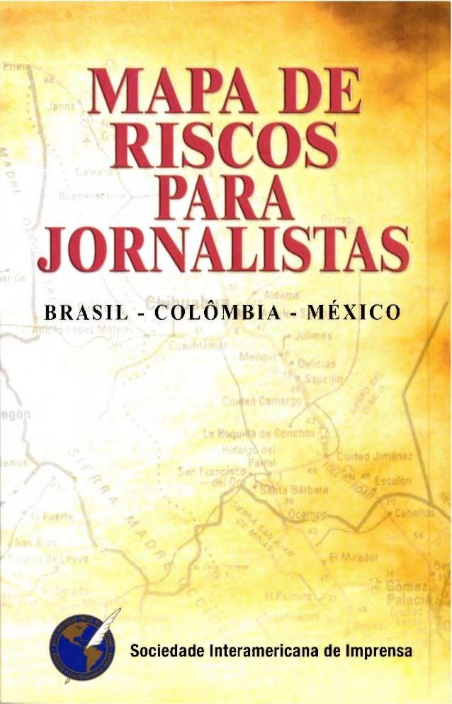 MAPA DE RISCOS PARA JORNALISTAS BRASIL - COLOMBIA - MEXICO Sociedade Interamericana de Imprensa
