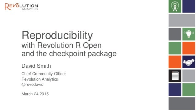 Reproducibility with Revolution R Open and the checkpoint package David Smith March 24 2015 Chief Community Officer Revolu...