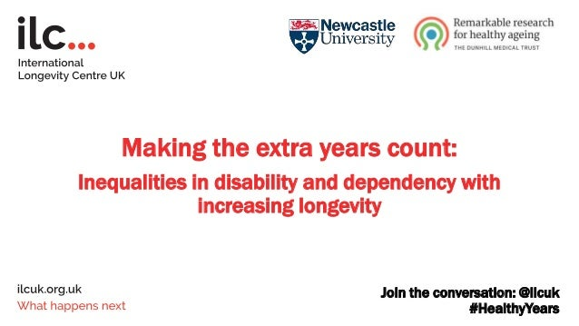 Join the conversation: @ilcuk #HealthyYears Making the extra years count: Inequalities in disability and dependency with i...