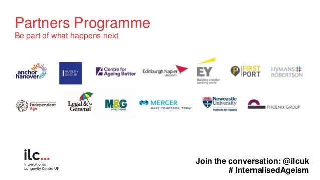 Partners Programme Be part of what happens next Join the conversation: @ilcuk # InternalisedAgeism