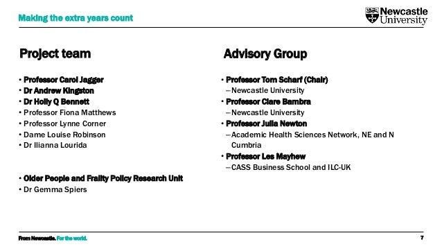 From Newcastle. For the world. Project team • Professor Carol Jagger • Dr Andrew Kingston • Dr Holly Q Bennett • Professor...