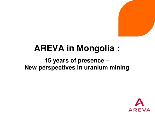 AREVA in Mongolia : 15 years of presence – New perspectives in uranium mining