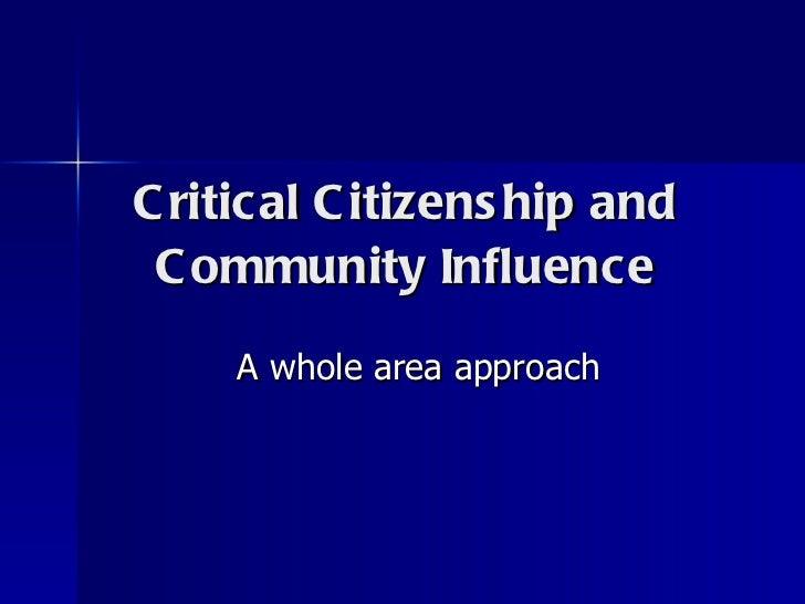 Critical Citizenship and Community Influence A whole area approach