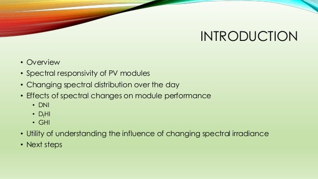 INTRODUCTION • Overview • Spectral responsivity of PV modules • Changing spectral distribution over the day • Effects of s...