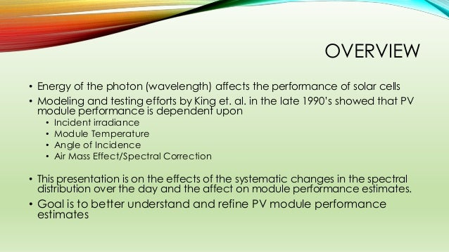 OVERVIEW • Energy of the photon (wavelength) affects the performance of solar cells • Modeling and testing efforts by King...