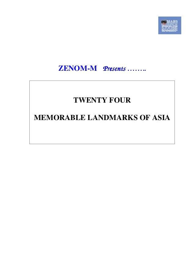 ZENOM-M Presents ……..Presents ……..Presents ……..Presents …….. TWENTY FOUR MEMORABLE LANDMARKS OF ASIA